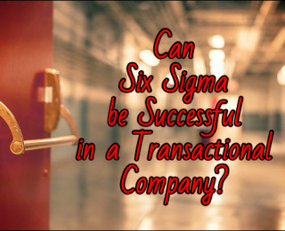 Can Six Sigma be Successful in a Transactional Company?